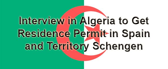 Entrevista en Argelia para Obtener Permiso de Residencia en España y Territorio Schenger.